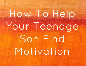 10 Tips To Help Your Teenage Son Find Motivation