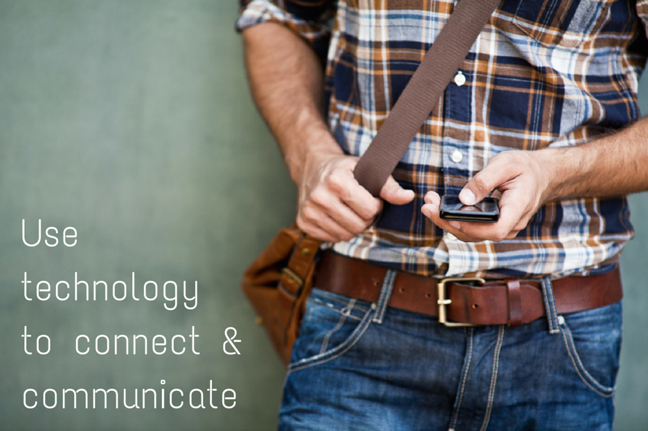 Use technology to connect & communicate