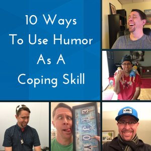 10 Ways To Use Humor As A Coping Skill