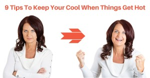 9 Tips To Keep Your Cool When Things Get Hot