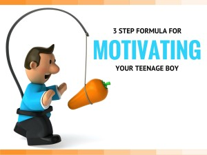 3 Step Formula For Motivating Your Teenage Boy